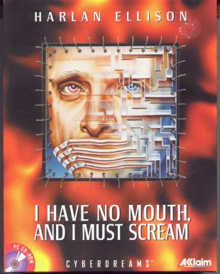 Harlan Ellison: I Have No Mouth, and I Must Scream