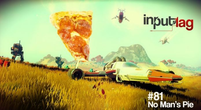 InputLag #81 – No Man's Pie