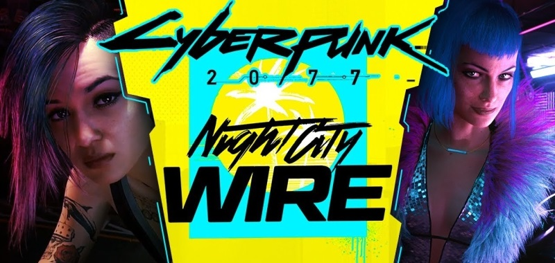Cyberpunk 2077 Night City Wire 2. Oglądajcie z nami pokaz CD Projekt RED