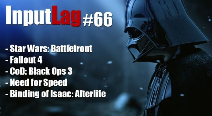 InptuLag #66 - SW: Battlefront, Fallout 4, Black Ops 3, Need for Speed