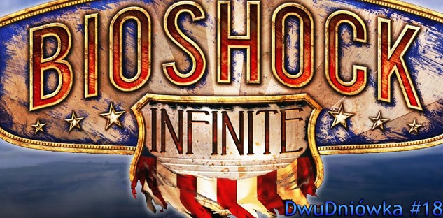 DwuDniówka #18 - Bioshock Infinite, Firmware 4.30 i zwiastun PS All-Stars Battle Royale
