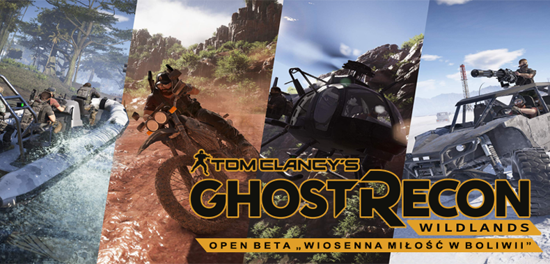 "Tom's Clancy Ghost Recon: Wildlands - OPEN BETA ""Wiosenna miłość w Boliwii"""