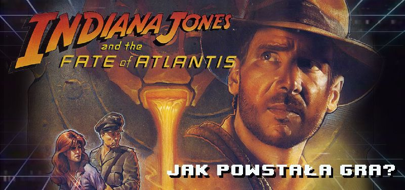Indiana Jones and the Fate of Atlantis - jak powstała gra?